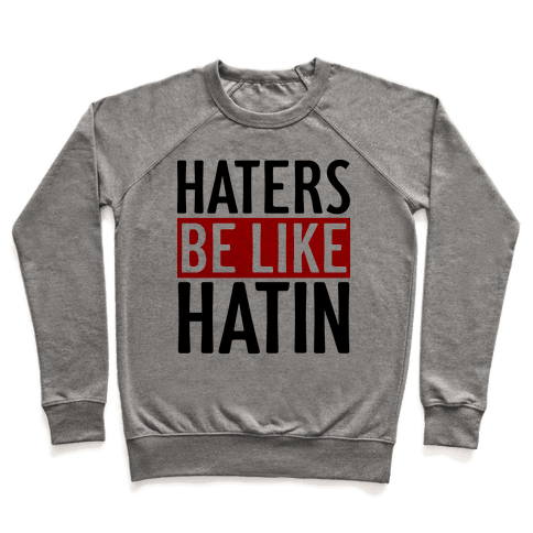 Haters Be Like Hatin Pullover