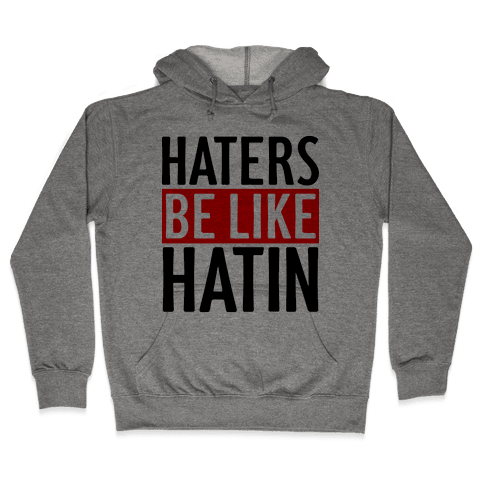 Haters Be Like Hatin Hooded Sweatshirt