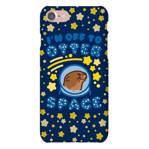I'm Off To Otter Space Phone Case