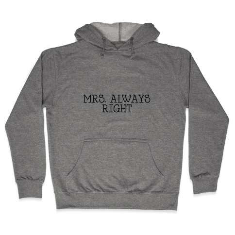 Mrs. Always Right Hooded Sweatshirt