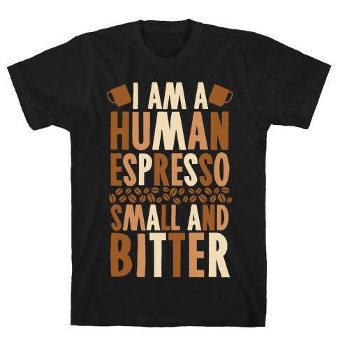 I Am A Human Espresso: Small And Bitter Mens T-Shirt