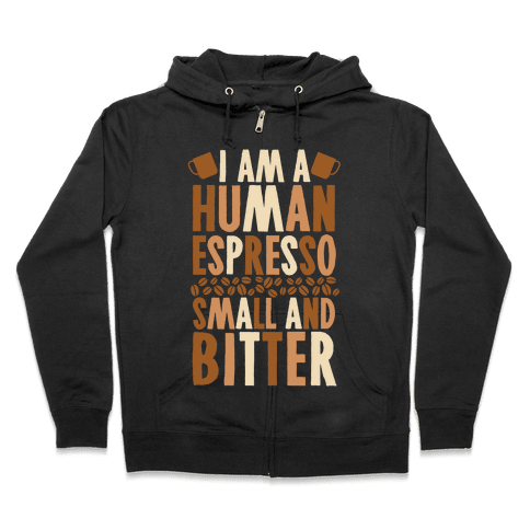I Am A Human Espresso: Small And Bitter Zip Hoodie