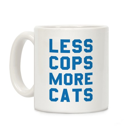 Less Cops More Cats Coffee Mug