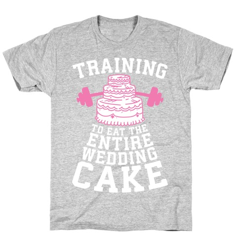 Training to Eat the Entire Wedding Cake T-Shirt