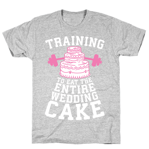 Training to Eat the Entire Wedding Cake Mens T-Shirt