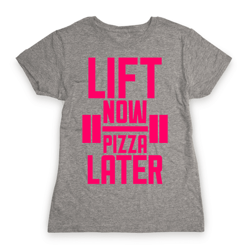 Lift Now, Pizza Later Womens T-Shirt