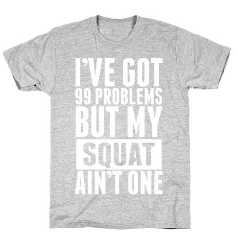 99 Problems but A Squat... T-Shirt
