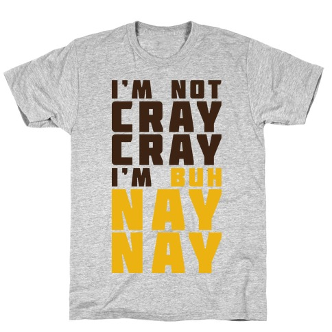 Cray Cray Ba Nay Nay  Mens T-Shirt