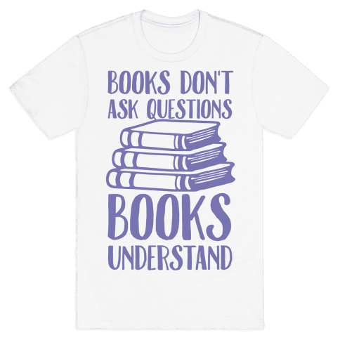 Books Don't Ask Questions Books Understand Mens T-Shirt