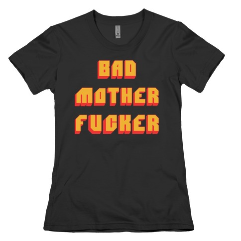 Bad Mother F***er Womens T-Shirt