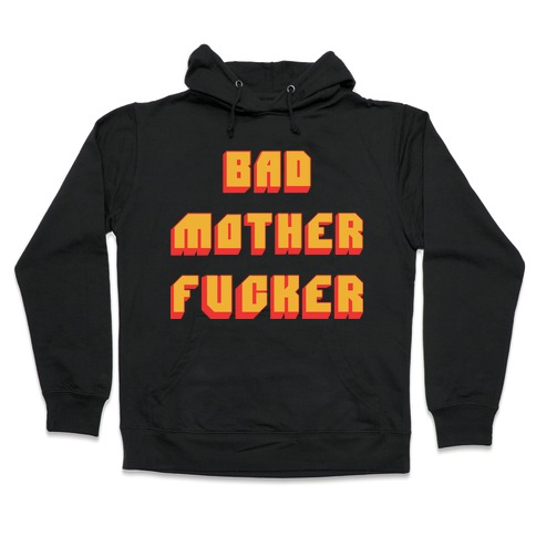 Bad Mother F***er Hooded Sweatshirt