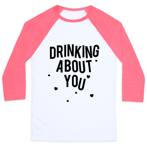 Drinking About You Baseball Tee