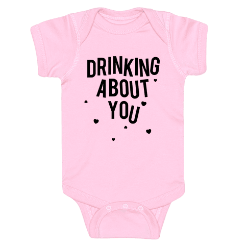 Drinking About You Baby Onesy