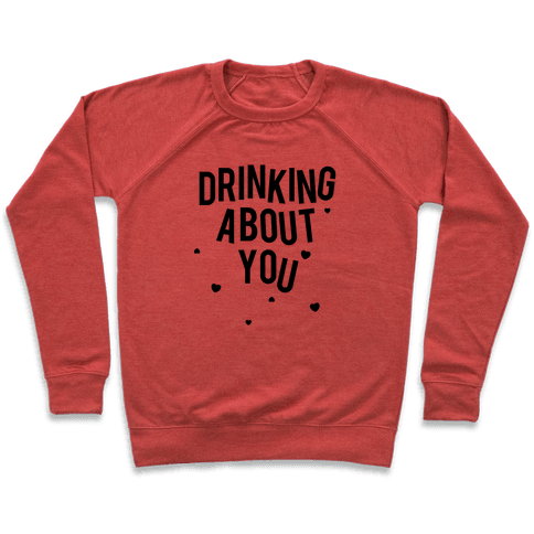 Drinking About You Pullover