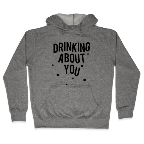 Drinking About You Hooded Sweatshirt