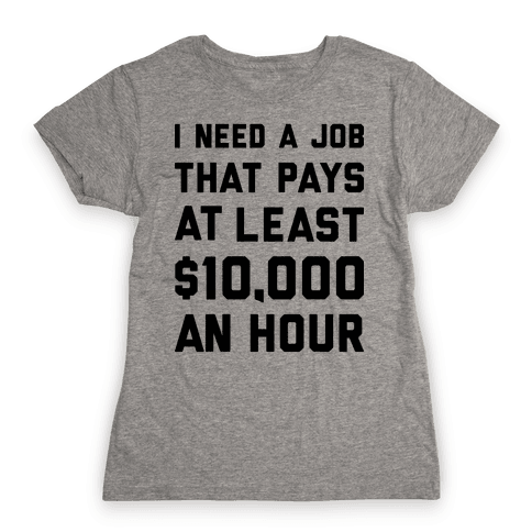$10,000 An Hour Womens T-Shirt
