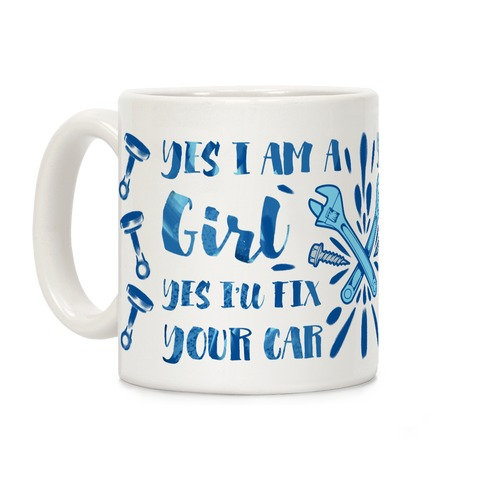 Yes I Am a Girl Yes I'll Fix Your Car Coffee Mug