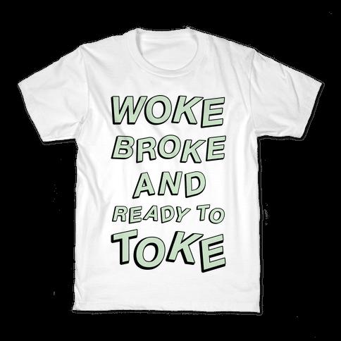Woke Broke And Ready To Toke Kids T-Shirt