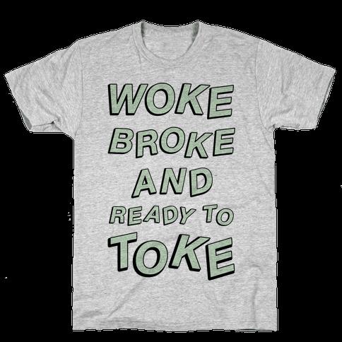 Woke Broke And Ready To Toke Mens T-Shirt