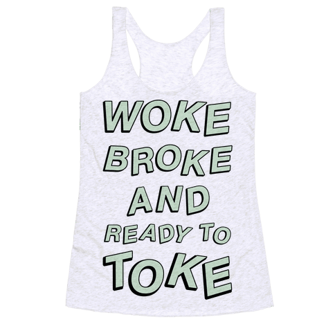 Woke Broke And Ready To Toke Racerback Tank Top