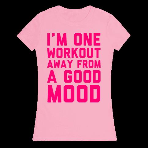 One Workout Away Womens T-Shirt