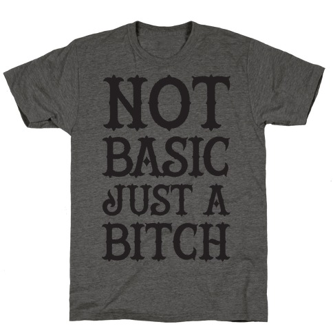 Not Basic Just A Bitch Mens/Unisex T-Shirt