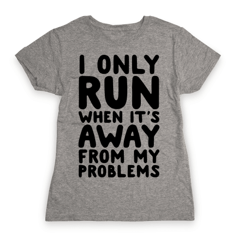 Running Away From My Problems Womens T-Shirt
