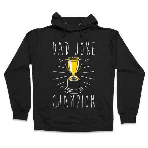 Dad Joke Champion Hooded Sweatshirt