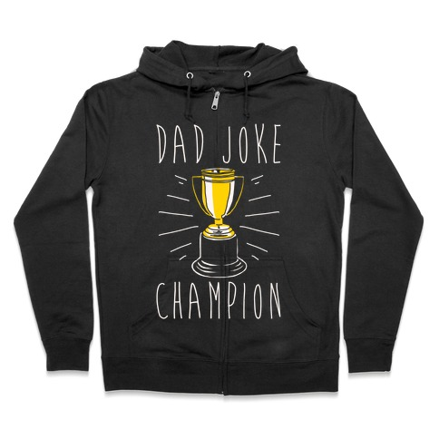 Dad Joke Champion Zip Hoodie