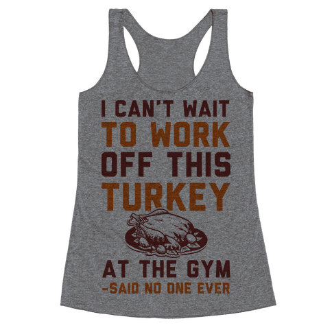 I Can't Wait To Work Off This Turkey At The Gym Said No One Ever Racerback Tank Top