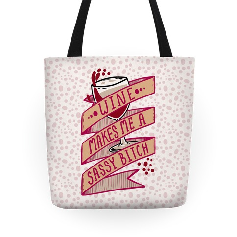Wine Makes Me a Sassy Bitch Tote