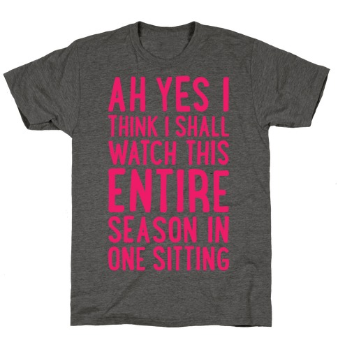 I Think I Shall Watch This Entire Season In One Sitting T-Shirt
