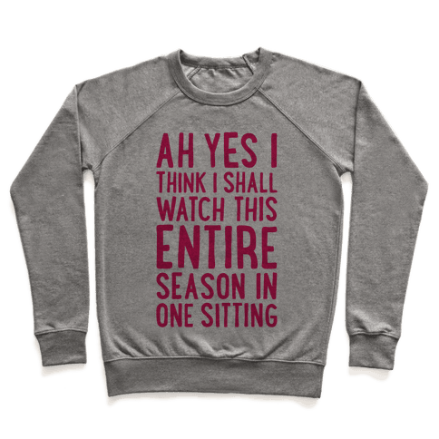 I Think I Shall Watch This Entire Season In One Sitting Pullover