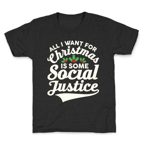 All I Want For Christmas Is Some Social Justice Kids T-Shirt