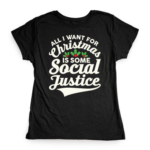 All I Want For Christmas Is Some Social Justice Womens T-Shirt