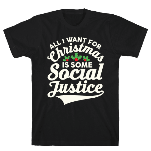All I Want For Christmas Is Some Social Justice Mens T-Shirt