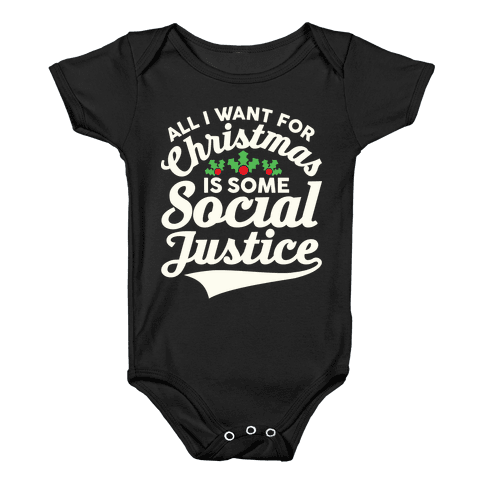 All I Want For Christmas Is Some Social Justice Baby Onesy