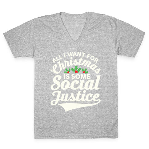 All I Want For Christmas Is Some Social Justice V-Neck Tee Shirt