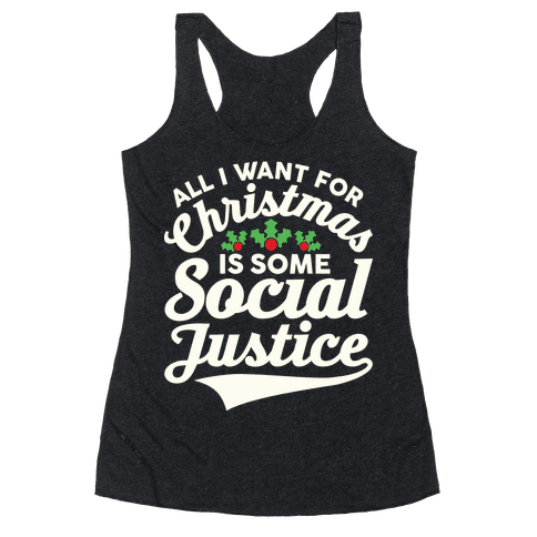 All I Want For Christmas Is Some Social Justice Racerback Tank Top