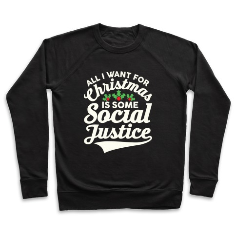 All I Want For Christmas Is Some Social Justice Pullover