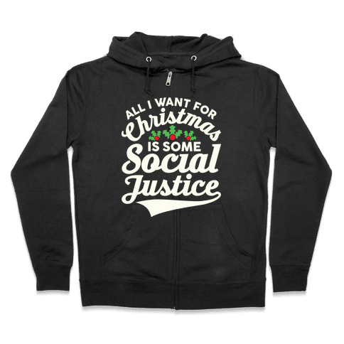 All I Want For Christmas Is Some Social Justice Zip Hoodie