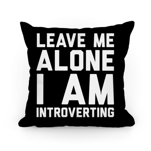 Leave Me Alone I Am Introverting Pillow