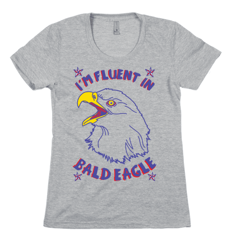 I'm Fluent in Bald Eagle Womens T-Shirt