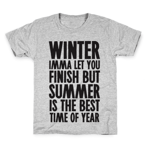 Winter Imma Let You Finish But Summer Is The Best Time Of Year Kids T-Shirt