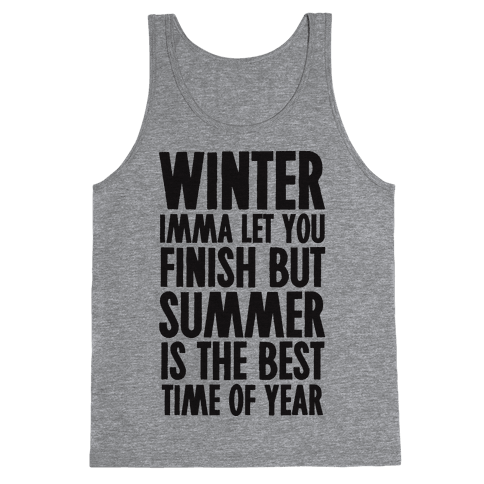 Winter Imma Let You Finish But Summer Is The Best Time Of Year Tank Top