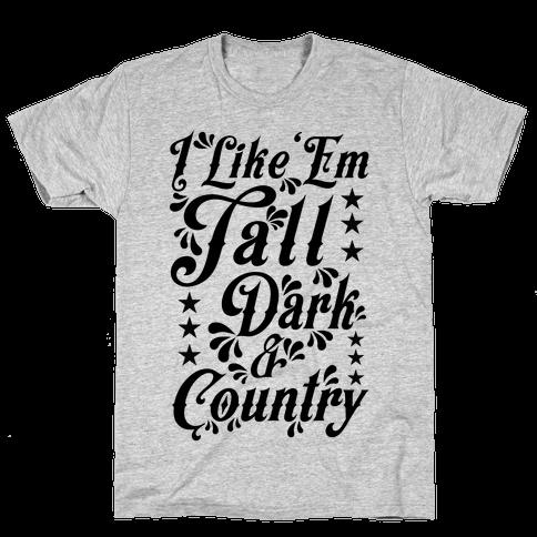 I Like 'Em Tall Dark & Country Mens T-Shirt