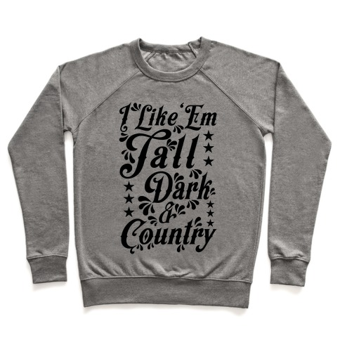 I Like 'Em Tall Dark & Country Pullover