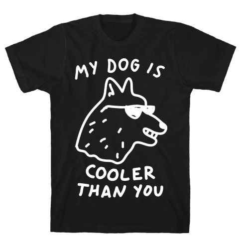 My Dog Is Cooler Than You Mens T-Shirt