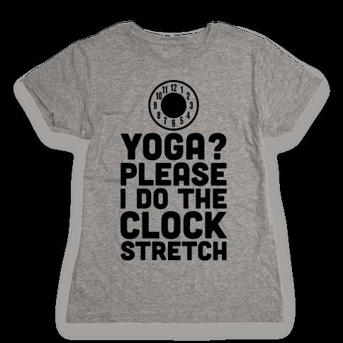 I Do The Clock Stretch Womens T-Shirt