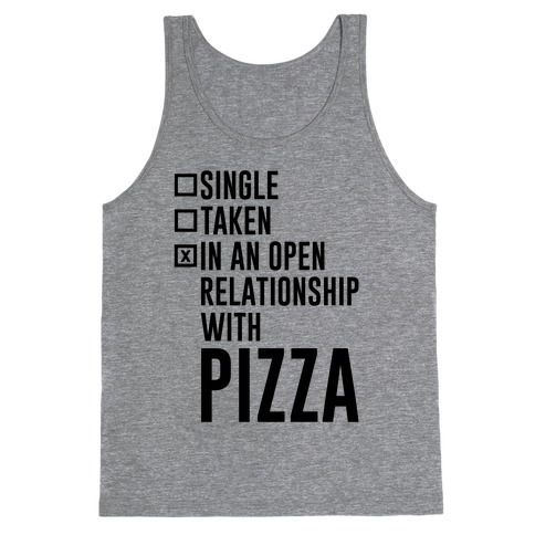 I'm In An Open Relationship With Pizza Tank Top